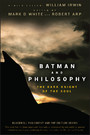 Batman and Philosophy - The Dark Knight of the Soul