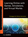 Learning Online with Games, Simulations, and Virtual Worlds - Strategies for Online Instruction