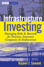 Infrastructure Investing - Managing Risks & Rewards for Pensions, Insurance Companies & Endowments
