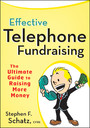 Effective Telephone Fundraising - The Ultimate Guide to Raising More Money