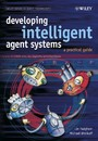 Developing Intelligent Agent Systems - A Practical Guide