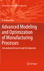 Advanced Modeling and Optimization of Manufacturing Processes - International Research and Development