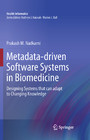 Metadata-driven Software Systems in Biomedicine - Designing Systems that can adapt to Changing Knowledge