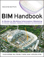 BIM Handbook - A Guide to Building Information Modeling for Owners, Managers, Designers, Engineers and Contractors