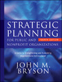 Strategic Planning for Public and Nonprofit Organizations - A Guide to Strengthening and Sustaining Organizational Achievement