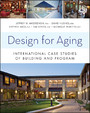 Design for Aging - International Case Studies of Building and Program