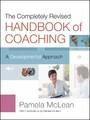 The Completely Revised Handbook of Coaching - A Developmental Approach