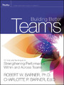 Building Better Teams - 70 Tools and Techniques for Strengthening Performance Within and Across Teams
