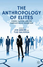 The Anthropology of Elites - Power, Culture, and the Complexities of Distinction