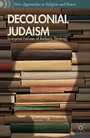 Decolonial Judaism - Triumphal Failures of Barbaric Thinking
