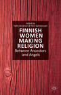 Finnish Women Making Religion - Between Ancestors and Angels