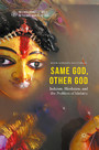 Same God, Other god - Judaism, Hinduism, and the Problem of Idolatry