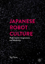 Japanese Robot Culture - Performance, Imagination, and Modernity