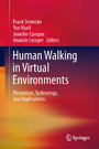 Human Walking in Virtual Environments - Perception, Technology, and Applications