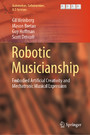 Robotic Musicianship - Embodied Artificial Creativity and Mechatronic Musical Expression