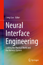 Neural Interface Engineering - Linking the Physical World and the Nervous System