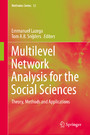 Multilevel Network Analysis for the Social Sciences - Theory, Methods and Applications