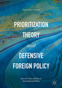Prioritization Theory and Defensive Foreign Policy - Systemic Vulnerabilities in International Politics