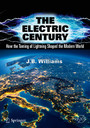 The Electric Century - How the Taming of Lightning Shaped the Modern World