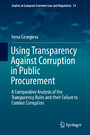 Using Transparency Against Corruption in Public Procurement - A Comparative Analysis of the Transparency Rules and their Failure to Combat Corruption