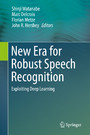 New Era for Robust Speech Recognition - Exploiting Deep Learning