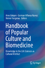Handbook of Popular Culture and Biomedicine - Knowledge in the Life Sciences as Cultural Artefact
