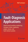 Fault-Diagnosis Applications - Model-Based Condition Monitoring: Actuators, Drives, Machinery, Plants, Sensors, and Fault-tolerant Systems