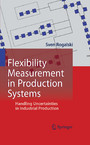 Flexibility Measurement in Production Systems - Handling Uncertainties in Industrial Production
