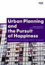 Urban Planning and the Pursuit of Happiness - European Variations on a Universal Theme (18th-21st centuries)