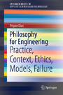 Philosophy for Engineering - Practice, Context, Ethics, Models, Failure